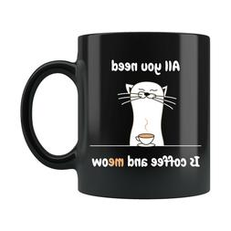 FUNNY 11oz ALL YOU NEED IS COFFEE AND MEOW COFFEE CUP TRAVEL